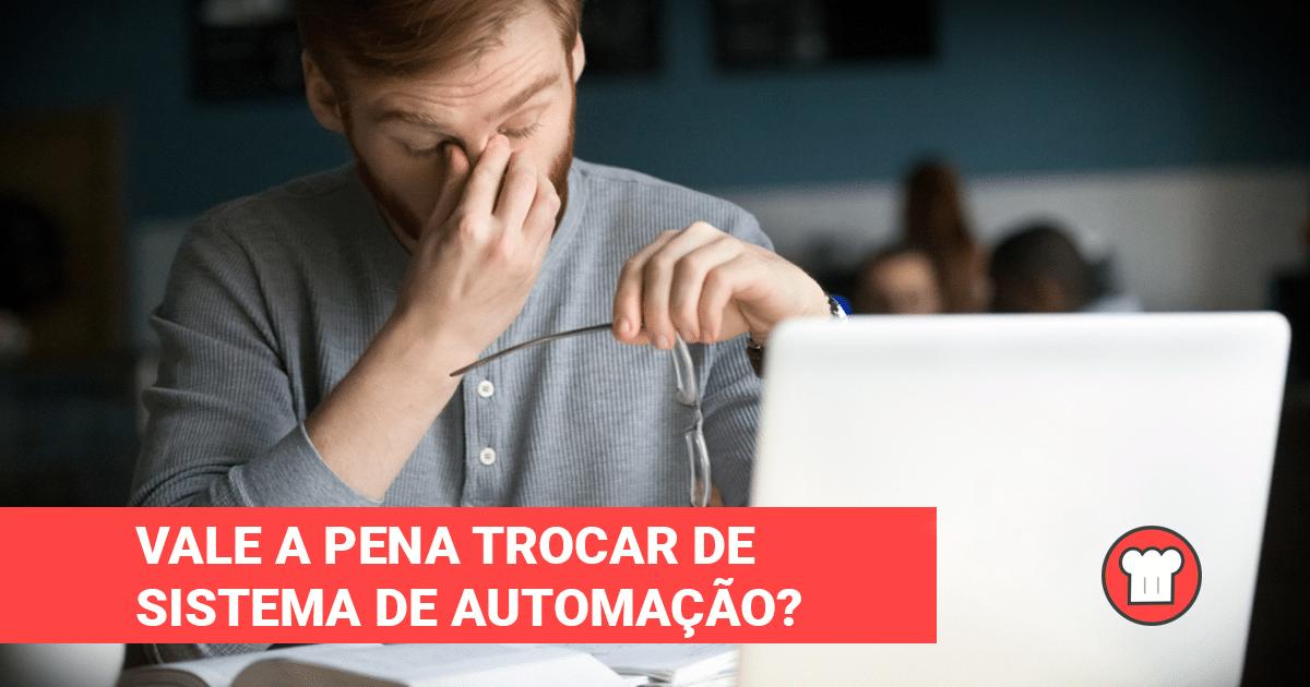 Vale a pena trocar de sistema de automação?
